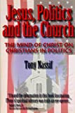 Jesus, Politics, and the Church, Tony Nassif, 1883893550