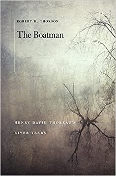 The Boatman: Henry David Thoreau's River Years