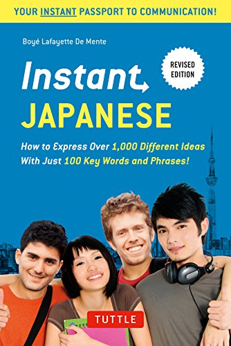 Instant Japanese: How to Express Over 1,000 Different Ideas with Just 100 Key Words and Phrases! (A Japanese Language Phrasebook & Dictionary) (Instant Phrasebook Series)