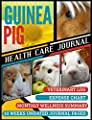 Guinea Pig Health Care Journal: Owner's Medical Healthcare Record Book - Track Expenses, Nutrition, Activities, and To-Do Lists (Guinea Pig Accessories Vol 2)