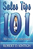 Sales Tips 101 for Future Top Salespeople (Small Business Marketing 101 Series)