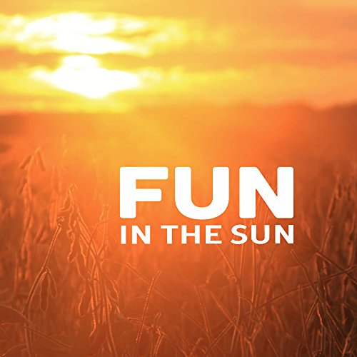 Fun in The Sun - Chill Out Music, Summertime, Relax, Lounge, Deep Beats, Ibiza Party