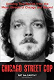 Chicago Street Cop: Amazing True Stories from the Mean Streets of Chicago and Beyond
