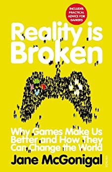 Reality is Broken: Why Games Make Us Better and How They Can Change the World by [McGonigal, Jane]