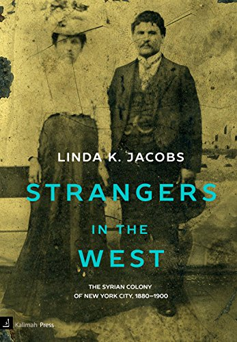 Strangers in the West: The Syrian Colony of New York City, 1880-1900 (Empire City New York Through The Centuries)