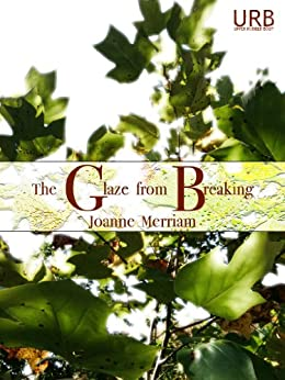 The Glaze from Breaking (English Edition) por [Merriam, Joanne]