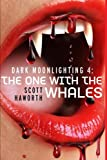 Dark Moonlighting 4: the One with the Whales, Scott Haworth, 1494865610