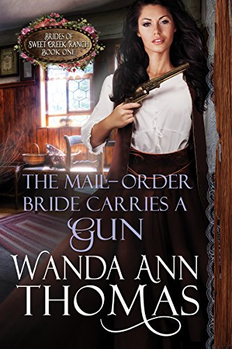 The Mail-Order Bride Carries a Gun (Brides of Sweet Creek Ranch Book 1)