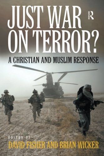 Just War on Terror?: A Christian and Muslim Response (Brian Wickers)
