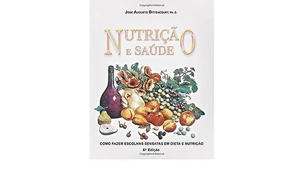 Nutricao e Saude: Como Fazer Escolhas Sensatas em Dieta e Nutricao (Portuguese Edition): Jose Augusto Bittencourt: 9781978251403: Amazon.com: Books