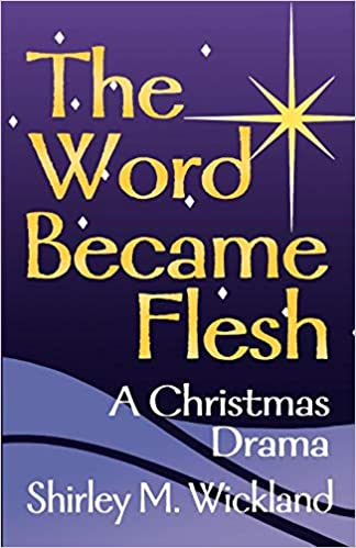 The Word Became Flesh: Shirley M  Wickland: 9780788012860