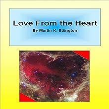 Love from the Heart Audiobook by Martin Ettington Narrated by Martin K. Ettington