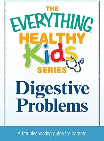 Digestive Problems: A troubleshooting guide to common childhood ailments (The Everything® Healthy Kids Series)