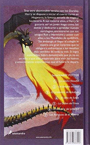 51L1LDBBygL Harry Potter y el cáliz de fuego es la cuarta entrega de la serie fantástica de la autora británica J.K. Rowling. «Habrá tres pruebas, espaciadas en el curso escolar, que medirán a los campeones en muchos aspectos diferentes: sus habilidades mágicas, su osadía, sus dotes de deducción y, por supuesto, su capacidad para sortear el peligro.» Se va a celebrar en Hogwarts el Torneo de los Tres Magos. Sólo los alumnos mayores de diecisiete años pueden participar en esta competición, pero, aun así, Harry sueña con ganarla. En Halloween, cuando el cáliz de fuego elige a los campeones, Harry se lleva una sorpresa al ver que su nombre es uno de los escogidos por el cáliz mágico. Durante el torneo deberá enfrentarse a desafíos mortales, dragones y magos tenebrosos, pero con la ayuda de Ron y Hermione, sus mejores amigos, ¡quizá logre salir con vida!