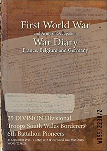 Ilmaiset epub-kirjat downloader 25 DIVISION Divisional Troops South Wales Borderers 6th Battalion Pioneers : 24 September 1915 - 31 May 1918 (First World War, War Diary, WO95/2238/2) PDF ePub iBook