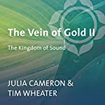 The Vein of Gold II: The Kingdom of Sound | Julia Cameron,Tim Wheater