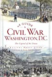 A Guide to Civil War Washington, D. C., Lucinda Prout Janke, 160949847X
