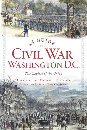 (A Guide to Civil War Washington, D.C.: The Capital of the Union (Civil War Series))