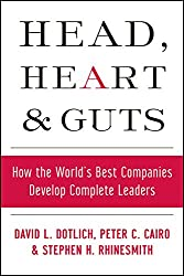 Head, Heart and Guts: How the World's Best Companies Develop Complete Leaders (J-B US non-Franchise Leadership)