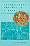 img - for Southeastern Ceremonial Complex: Chronology, Content, Contest (Dan Josselyn Memorial Publication (Paperback)) book / textbook / text book