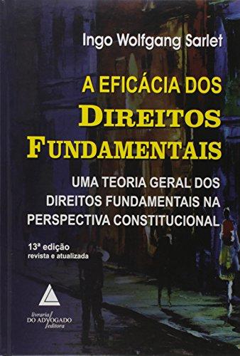 A Eficácia dos Direitos Fundamentais: uma Teoria Geral dos Direitos Fundamentais na Perspectiva Constitucional