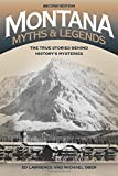 Montana Myths and Legends: The True Stories behind History s Mysteries (Legends of the West)
