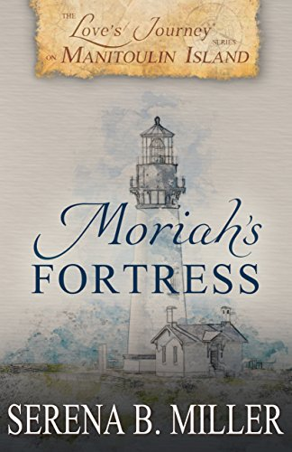 Island Fortress - Love's Journey on Manitoulin Island: Moriah's Fortress (Book 2)