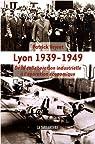 Lyon 1939-1949 : De la collaboration industrielle à l'épuration économique par Veyret