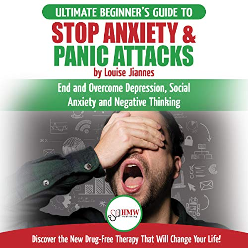 Pdf Health Stop Anxiety & Panic Attacks: The Ultimate Beginner's Guide to End and Overcome Depression, Social Anxiety and Negative Thinking Discover the New Drug-Free Therapy That Will Change Your Life!