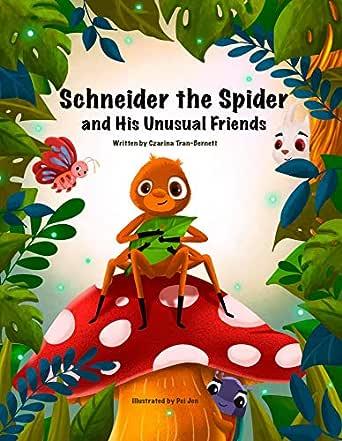 Schneider The Spider And His Unusual Friends Kindle Edition By Tran Bernett Czarina Ooi Pei Children Kindle Ebooks Amazon Com