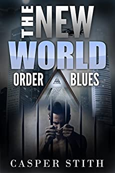 The New World Order Blues: Life Inside the New World Order by [Stith, Casper]