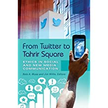 From Twitter to Tahrir Square: Ethics in Social and New Media Communication [2 volumes] (English Edition)