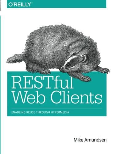 RESTful Web Clients: Enabling Reuse Through Hypermedia by O'Reilly Media
