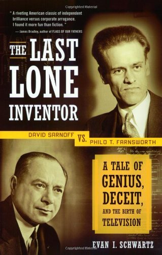The Last Lone Inventor: A Tale of Genius, Deceit, and the Birth of Television