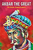 AKBAR THE GREAT: The Secular Mughal Emperor (Fast Track Biographies Book 1)