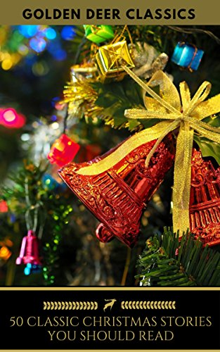 50 Classic Christmas Stories You Should Read (Golden Deer Classics)