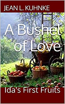 A Bushel of Love: Ida's First Fruits by [Kuhnke, Jean L.]