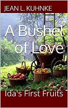 A Bushel of Love: Ida's First Fruits by [Kuhnke, Jean L.]