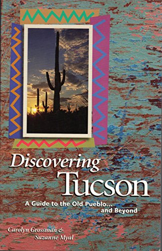 Discovering Tucson  A Guide To The Old Pueblo    And Beyond