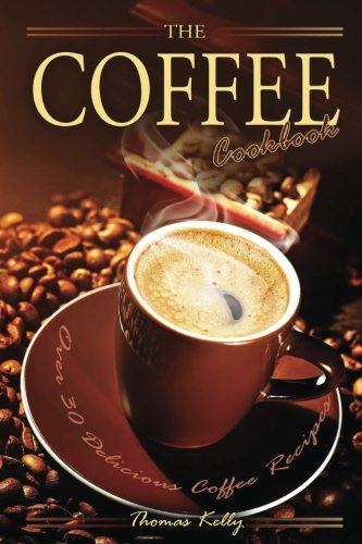 The Coffee Cookbook: Over 30 Delicious Coffee Recipes