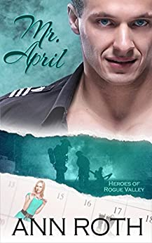 Mr. April (Heroes of Rogue Valley: Calendar Guys Book 4) by [Roth, Ann]