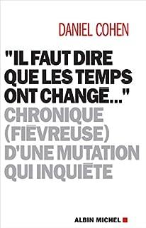 Il faut dire que les temps ont changé... : chronique (fiévreuse) d'une mutation qui inquiète, Cohen, Daniel