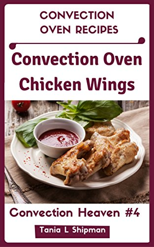 Convection Oven Chicken Wings Convection Heaven 4 Kindle Edition