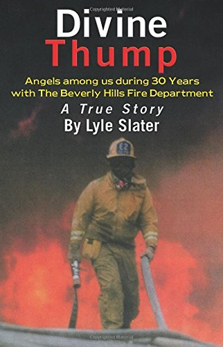 Divine Thump: Angels Among Us During Thirty Years with the Beverly Hills Fire Department by Lyle Slater - Department Stores Beverly Hills