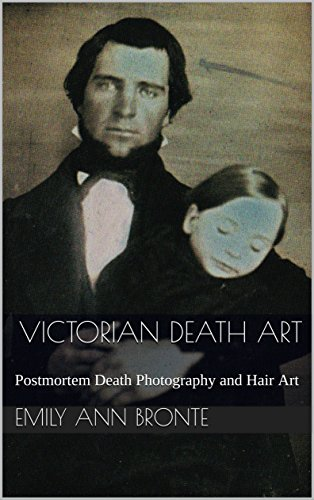 Victorian Death Art: Postmortem Death Photography and Hair Art (Interest & Intrigue Book 1)