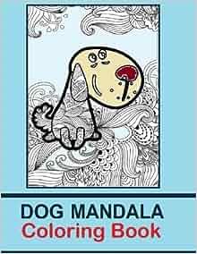 Dog Mandala Coloring Book The Dog Mandala Coloring Book
