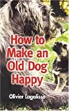 How to Make an Old Dog Happy, Olivier Lagalisse, 0285637339