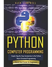 Python Computer Programming: Simple Step-By-Step Introduction to the Python Object-Oriented Programming. Quick Start Guide for beginners.