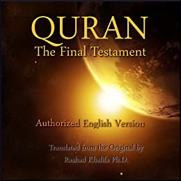 Quran - The Final Testament - Authorized English Version of the Original by [Khalifa Ph.D., Dr. Rashad]
