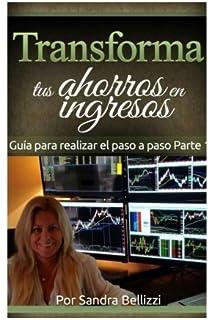 Transforma tus Ahorros en Ingresos: Guía Práctica para realizar el paso a paso (Volume